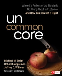Uncommon Core: Where the Authors of the Standards Go Wrong About Instruction-and How You Can Get It…