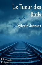 Le Tueur des Rails by Sylvain Johnson