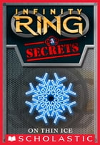 Infinity Ring Secrets #3: On Thin Ice by E. W. Clarke