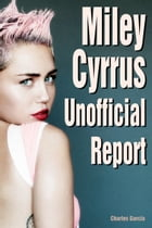 Miley Cyrus Unofficial Report by Charles Garcia
