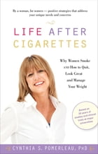 Life After Cigarettes: Why Women Smoke and How to Quit, Look Great, and Manage Your Weight by Cynthia S. Pomerleau