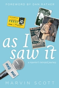 As I Saw It: A Reporter's intrepid journey