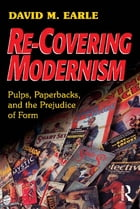 Re-Covering Modernism: Pulps, Paperbacks, and the Prejudice of Form