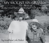 My Mountain Granny: The Story of Evelyn Howell Beck in the Mountain Town of Whittier, NC