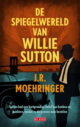 Book Spiegelwereld van Willie Sutton by J.R. Moehringer