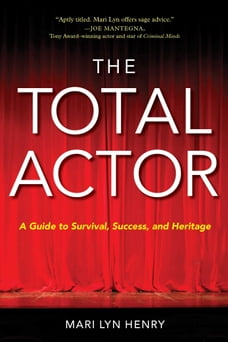 The Total Actor: A Guide to Survival, Success, and Heritage
