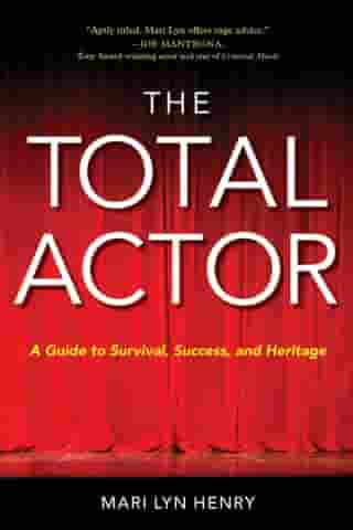 The Total Actor: A Guide to Survival, Success, and Heritage by Mari Lyn Henry