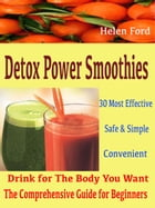 Detox Power Smoothies: 30 Most Effective Safe & Simple Convenient Drink for The Body You Want The Comprehensive Guide for B by Helen Ford