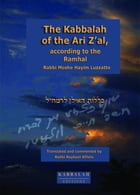 The Kabbalah of the Arizal, according to the Ramhal by Raphael Afilalo