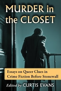 Murder in the Closet: Essays on Queer Clues in Crime Fiction Before Stonewall