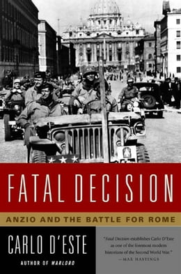 Book Fatal Decision: Anzio and the Battle for Rome by Carlo D'Este