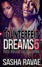 Counterfeit Dreams 5: When Dreams Aren't Enough by Sasha Ravae