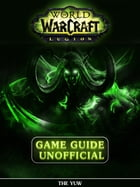 World of Warcraft Legion Game Guide by Josh Abbott