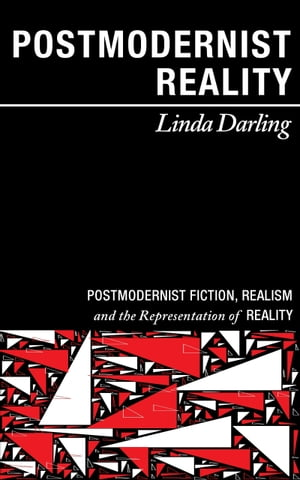 Postmodernist Reality: Postmodernist Fiction, Realism, and the Representation of Reality by Linda Darling
