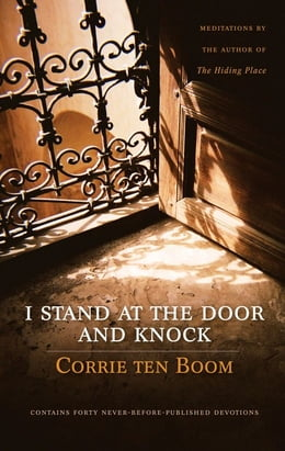 Book I Stand at the Door and Knock: Meditations by the Author of The Hiding Place by Corrie ten Boom