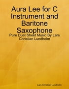 Aura Lee for C Instrument and Baritone Saxophone - Pure Duet Sheet Music By Lars Christian Lundholm by Lars Christian Lundholm