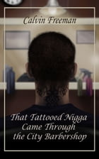 That Tattooed Nigga Came Through the City Barbershop by Calvin Freeman
