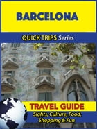 Barcelona Travel Guide (Quick Trips Series): Sights, Culture, Food, Shopping & Fun by Shane Whittle