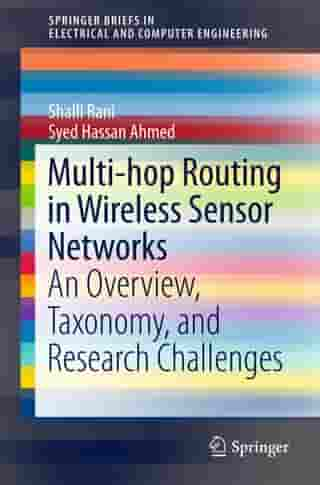 Multi-hop Routing in Wireless Sensor Networks: An Overview, Taxonomy, and Research Challenges by Shalli Rani