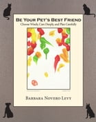 Be Your Pet's Best Friend by Barbara Novero Levy