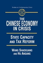 The Chinese Economy in Crisis: State Capacity and Tax Reform: State Capacity and Tax Reform
