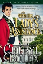 With His Lady's Assistance (Historical Romance Mystery) by Cheryl Bolen