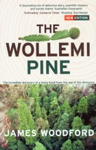 The Wollemi Pine: The Incredible Discovery of a Living Fossil From the Age of the Dinosaurs by James Woodford