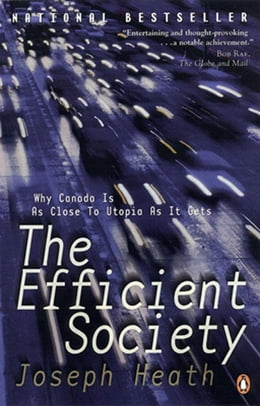 Book The Efficient Society: Why Canada Is As Close To Utopia As It Gets by Joseph Heath