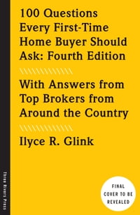 100 Questions Every First-Time Home Buyer Should Ask: Fourth Edition: With Answers from Top Brokers…