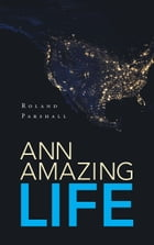 Ann Amazing Life by Roland Parshall
