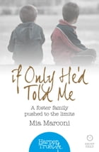 If Only He'd Told Me: A foster family pushed to the limits (HarperTrue Life – A Short Read) by Mia Marconi