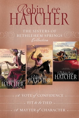 Book The Sisters of Bethlehem Springs Collection: A Vote of Confidence, Fit to be Tied, A Matter of… by Robin Lee Hatcher