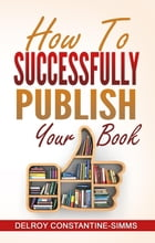 How To Successfully Publish Your Book by Delroy Constantine-Simms