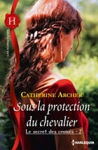 Sous la protection du chevalier: T2 - Le secret des croisés by Catherine Archer