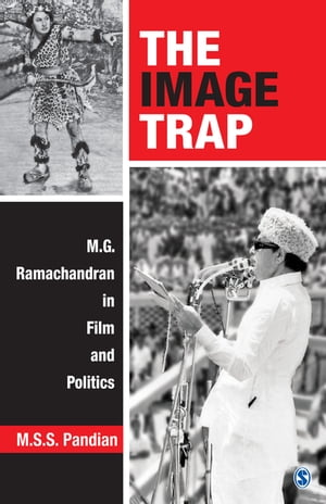 The Image Trap M.G. Ramachandran in Film and Politics
