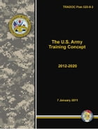 TRADOC Pam 525-8-3 The U.S. Army Training Concept 2012-2020 by United States Government  US Army