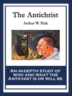 The Antichrist by Arthur W. Pink