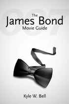 The James Bond Movie Guide by Kyle W. Bell