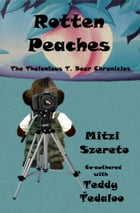 Rotten Peaches (The Thelonious T. Bear Chronicles) by Mitzi Szereto