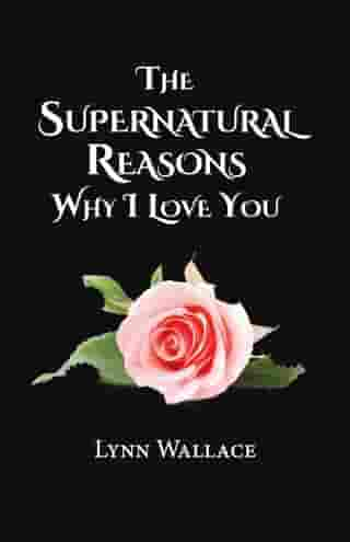 The Supernatural Reasons Why I Love You