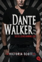 Dante Walker - Seelensammler by Victoria Scott