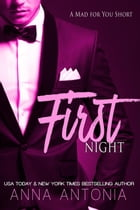 First Night - A Mad for You Short by Anna Antonia