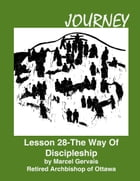 Journey: Lesson 28 - The Way Of Discipleship by Marcel Gervais