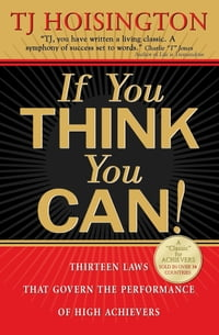 If You Think You Can!: Thirteen Laws that Govern the Performance of High Achievers