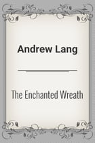 The Enchanted Wreath by Andrew Lang