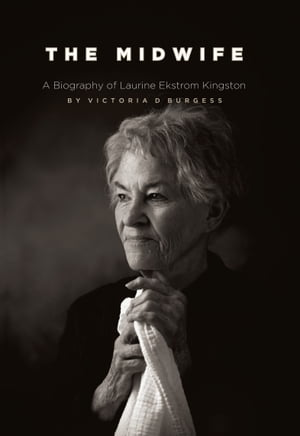 The Midwife: A Biography of Laurine Ekstrom Kingston