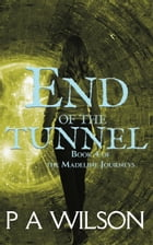 End Of The Tunnel by P.A. Wilson
