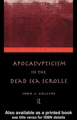 Book Apocalypticism in the Dead Sea Scrolls by Collins, John J.