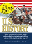 The Slackers Guide to U.S. History: The Bare Minimum on Discovering America, the Boston Tea Party…