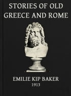 Stories of Old Greece and Rome (Illustrated) by Emilie K. Baker